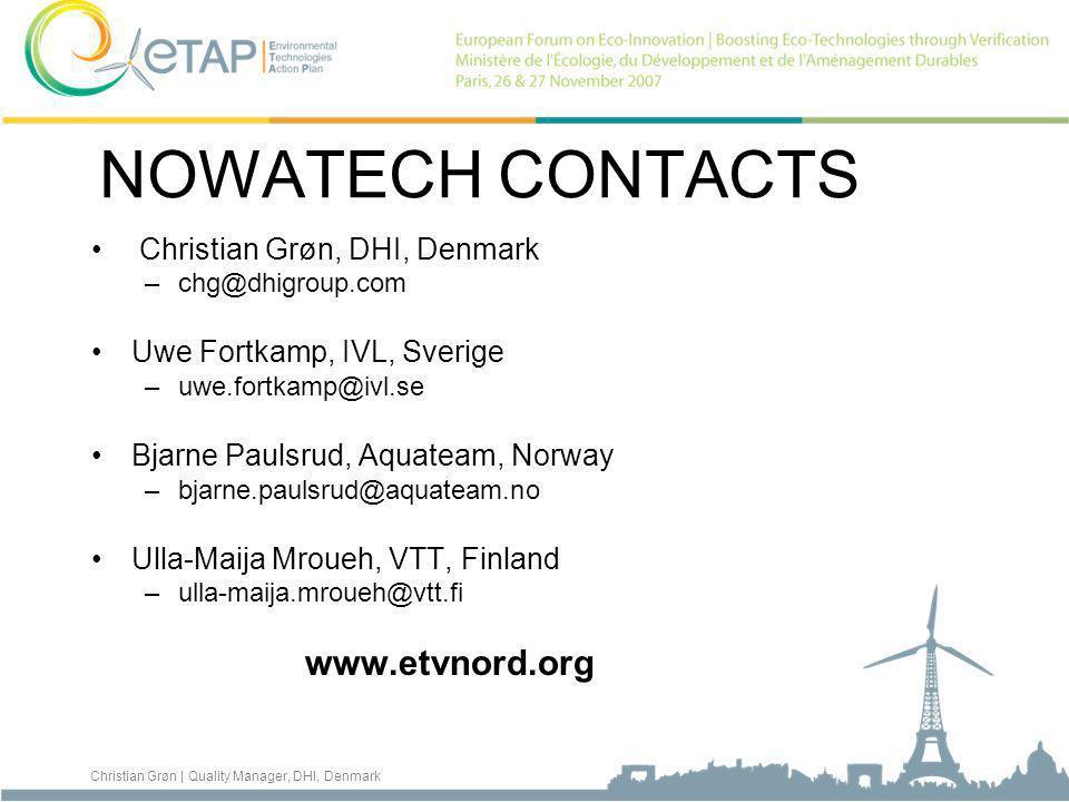 Christian Grøn | Quality Manager, DHI, Denmark NOWATECH CONTACTS Christian Grøn, DHI, Denmark –chg@dhigroup.com Uwe Fortkamp, IVL, Sverige –uwe.fortkamp@ivl.se Bjarne Paulsrud, Aquateam, Norway –bjarne.paulsrud@aquateam.no Ulla-Maija Mroueh, VTT, Finland –ulla-maija.mroueh@vtt.fi www.etvnord.org