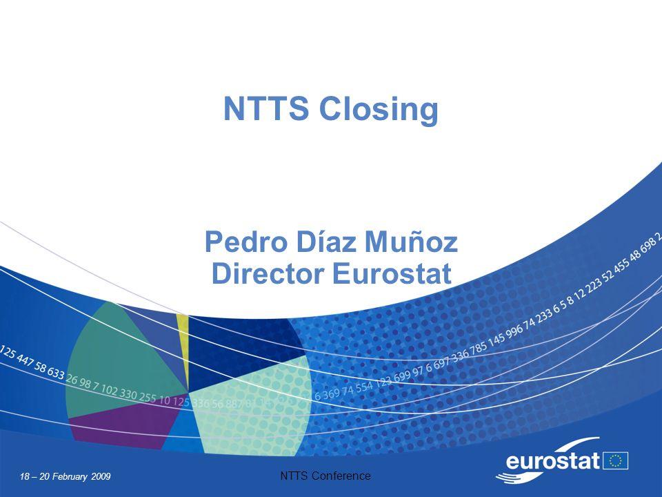 18 – 20 February 2009 NTTS Conference NTTS Closing Pedro Díaz Muñoz Director Eurostat