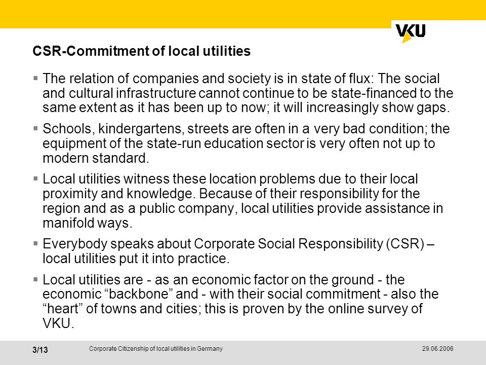 29.06.2006 4/13 Corporate Citizenship of local utilities in Germany Objective of the VKU Online Survey To demonstrate vis-à-vis customers the social commitment of local utilities in their municipalities in times of increasing competition (e.g.