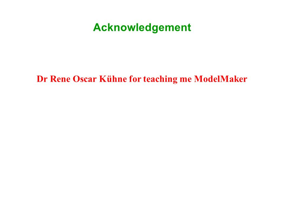 Acknowledgement Dr Rene Oscar Kühne for teaching me ModelMaker