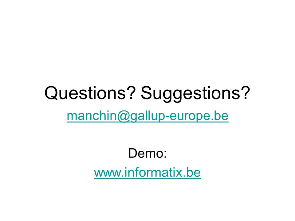 Questions Suggestions manchin@gallup-europe.be Demo: www.informatix.be