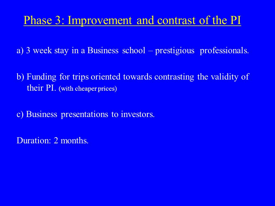Phase 3: Improvement and contrast of the PI a) 3 week stay in a Business school – prestigious professionals.