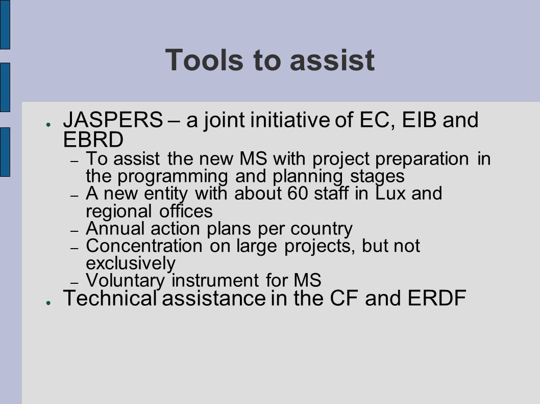 Tools to assist JASPERS – a joint initiative of EC, EIB and EBRD – To assist the new MS with project preparation in the programming and planning stage