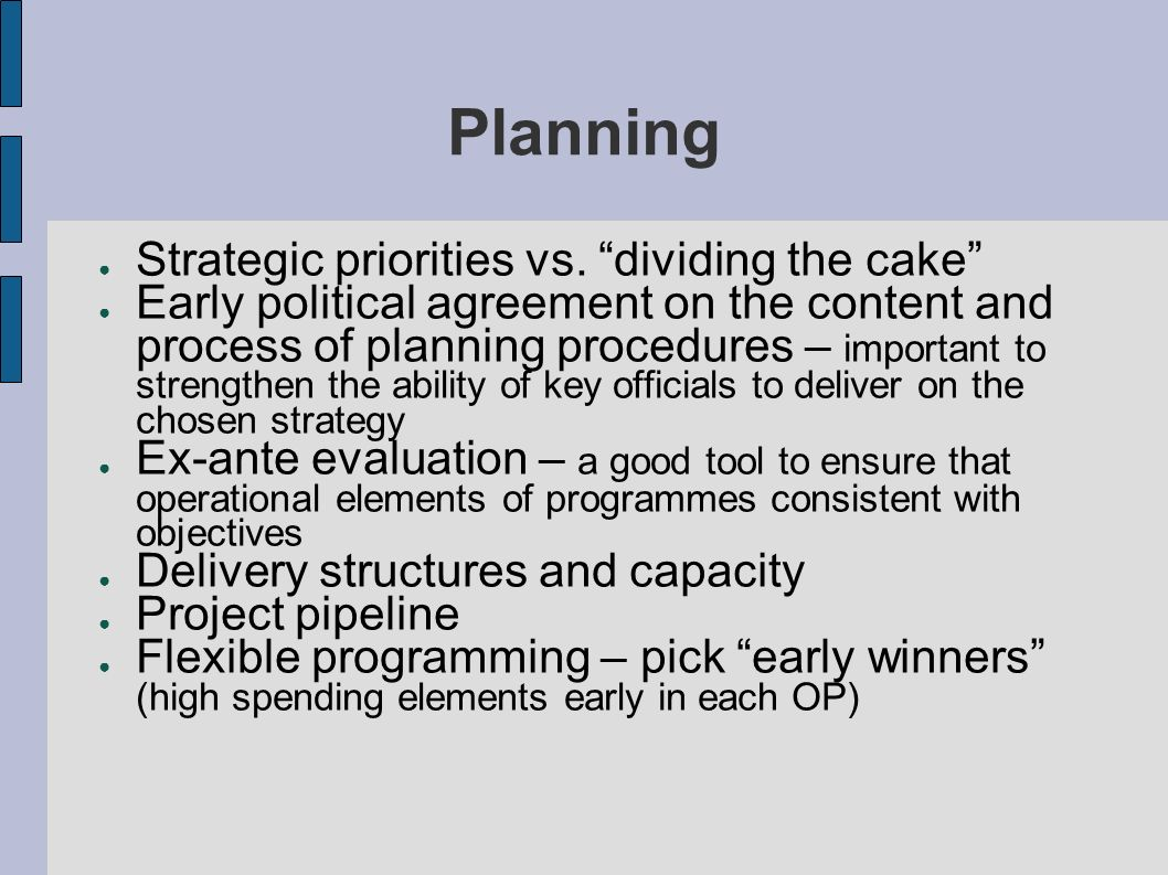 Planning Strategic priorities vs. dividing the cake Early political agreement on the content and process of planning procedures – important to strengt