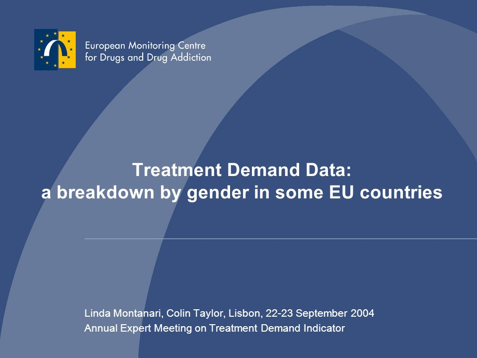 Treatment Demand Data: a breakdown by gender in some EU countries Linda Montanari, Colin Taylor, Lisbon, 22-23 September 2004 Annual Expert Meeting on