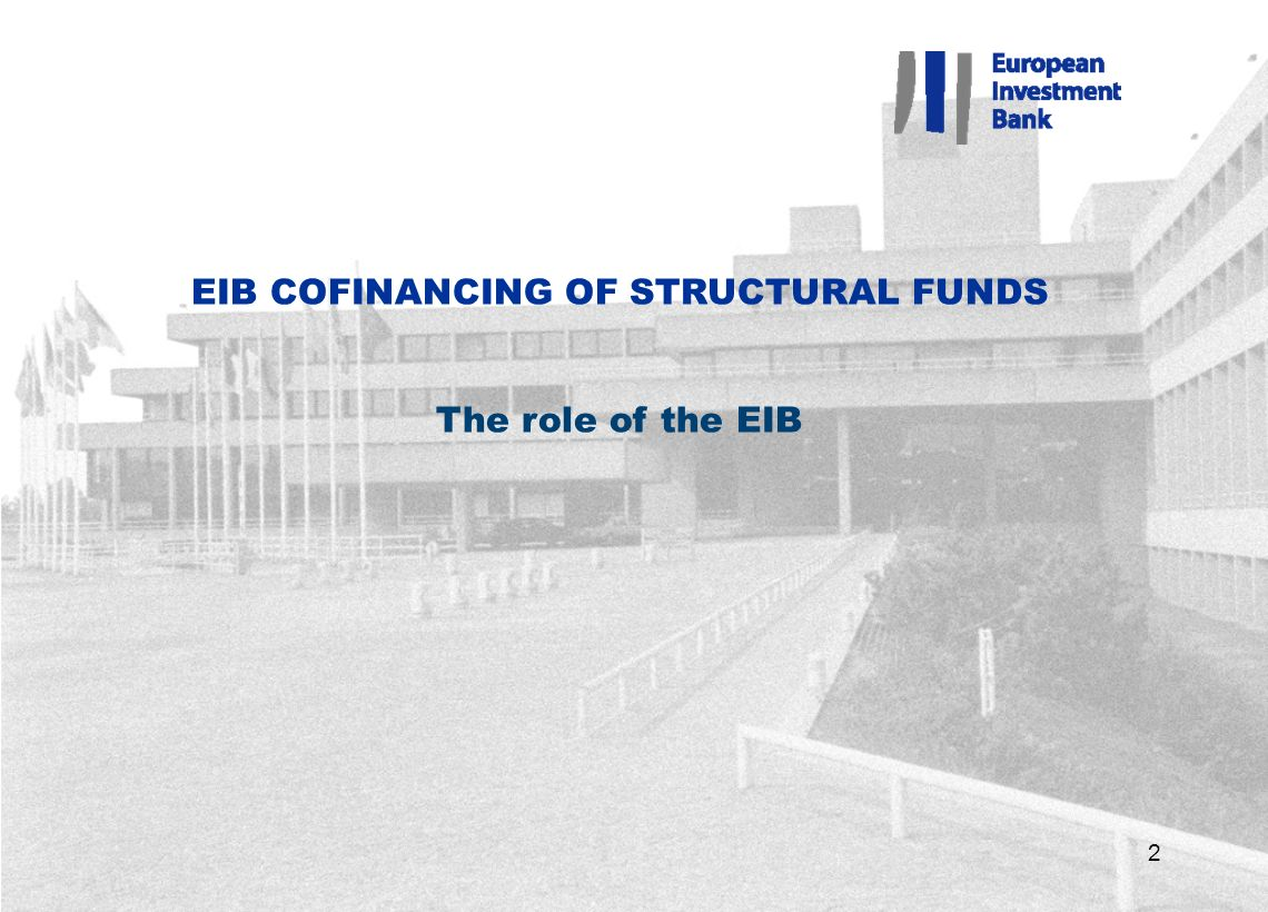 2 EIB COFINANCING OF STRUCTURAL FUNDS The role of the EIB