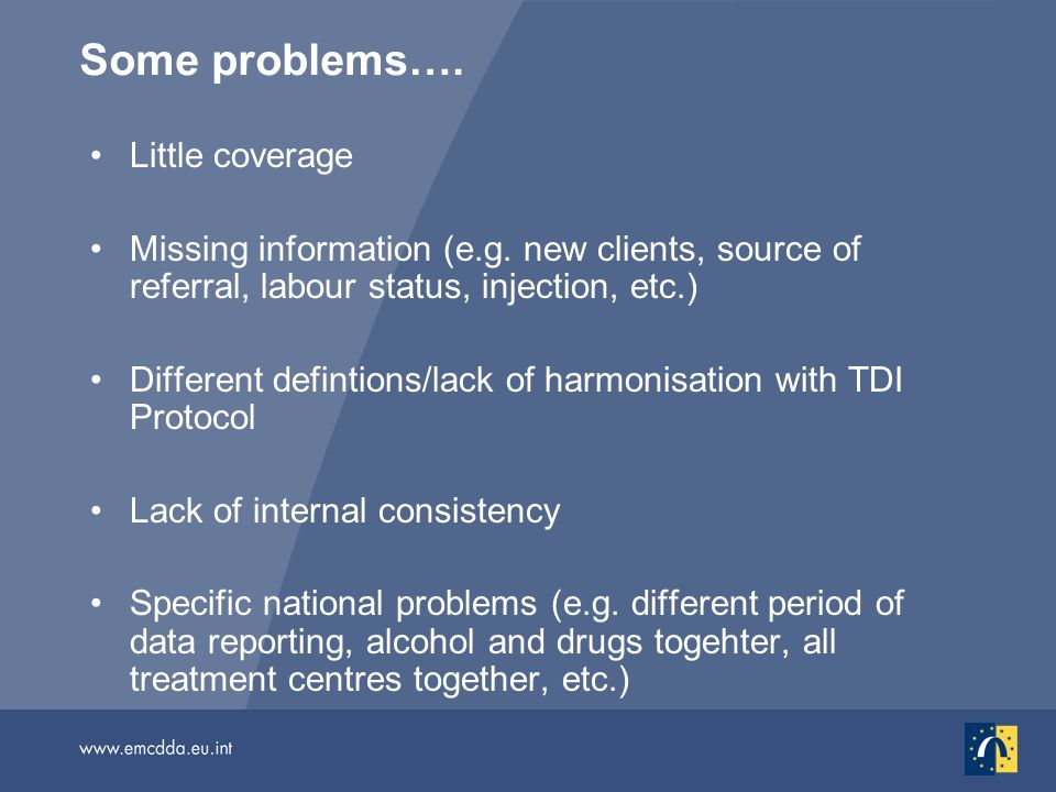 Some problems…. Little coverage Missing information (e.g. new clients, source of referral, labour status, injection, etc.) Different defintions/lack o