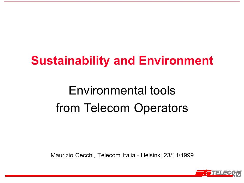 Sustainability and Environment Environmental tools from Telecom Operators Maurizio Cecchi, Telecom Italia - Helsinki 23/11/1999