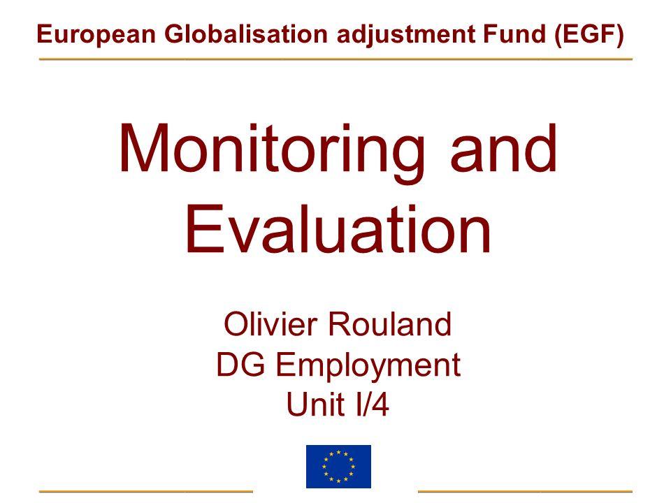 European Globalisation adjustment Fund (EGF) Monitoring and Evaluation Olivier Rouland DG Employment Unit I/4
