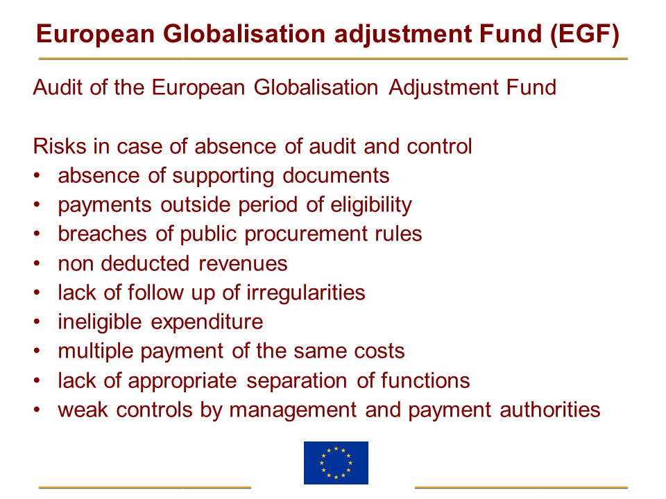 European Globalisation adjustment Fund (EGF) Audit of the European Globalisation Adjustment Fund Risks in case of absence of audit and control absence