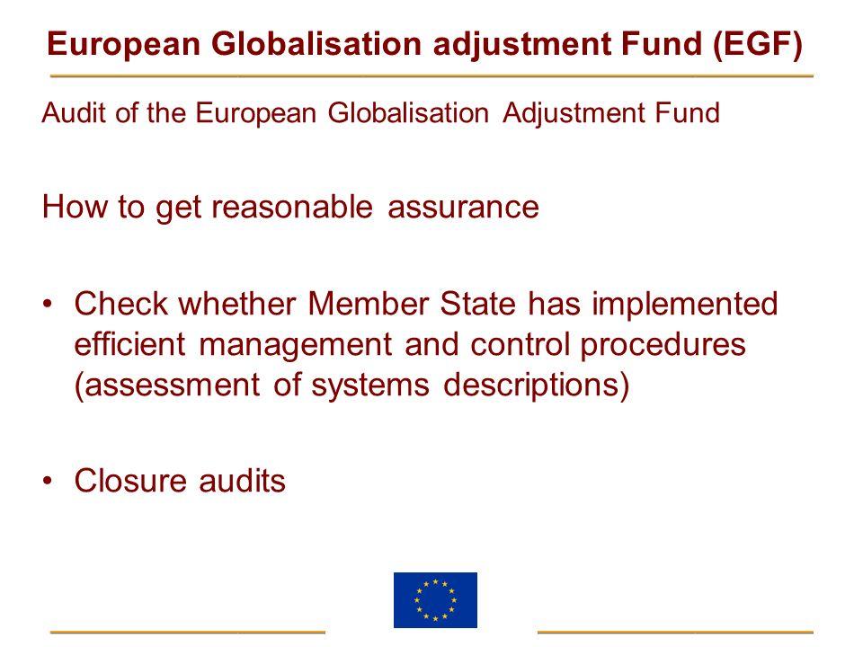 European Globalisation adjustment Fund (EGF) Audit of the European Globalisation Adjustment Fund How to get reasonable assurance Check whether Member