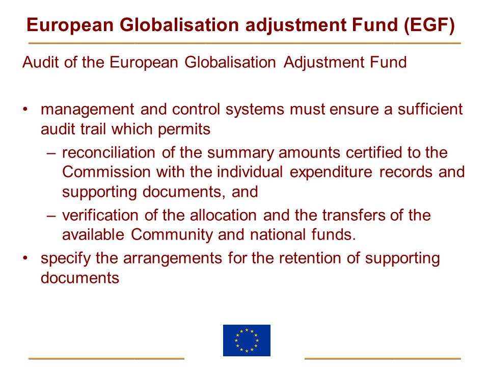European Globalisation adjustment Fund (EGF) Audit of the European Globalisation Adjustment Fund management and control systems must ensure a sufficie