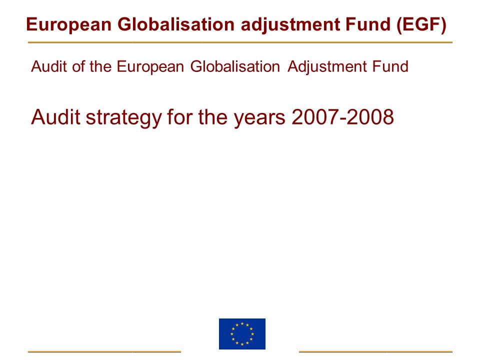 European Globalisation adjustment Fund (EGF) Audit of the European Globalisation Adjustment Fund Audit strategy for the years 2007-2008
