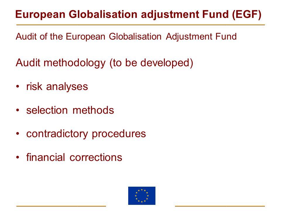 European Globalisation adjustment Fund (EGF) Audit of the European Globalisation Adjustment Fund Audit methodology (to be developed) risk analyses sel