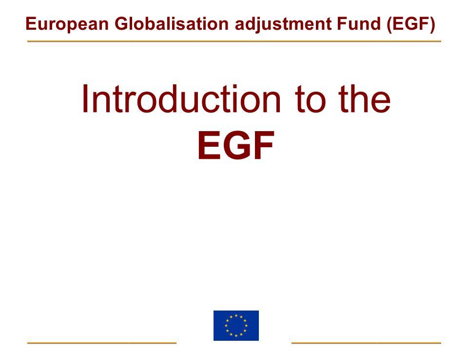 European Globalisation adjustment Fund (EGF) Introduction to the EGF