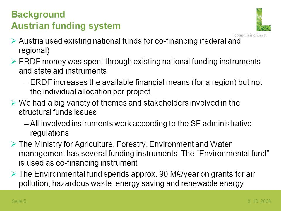 Seite 5 8. 10. 2008 Background Austrian funding system Austria used existing national funds for co-financing (federal and regional) ERDF money was spe