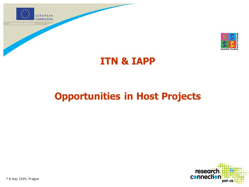 7-8 May 2009, Prague ITN & IAPP Opportunities in Host Projects