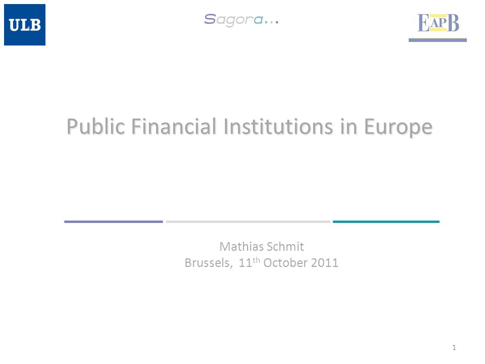 Public Financial Institutions in Europe 1 Mathias Schmit Brussels, 11 th October 2011