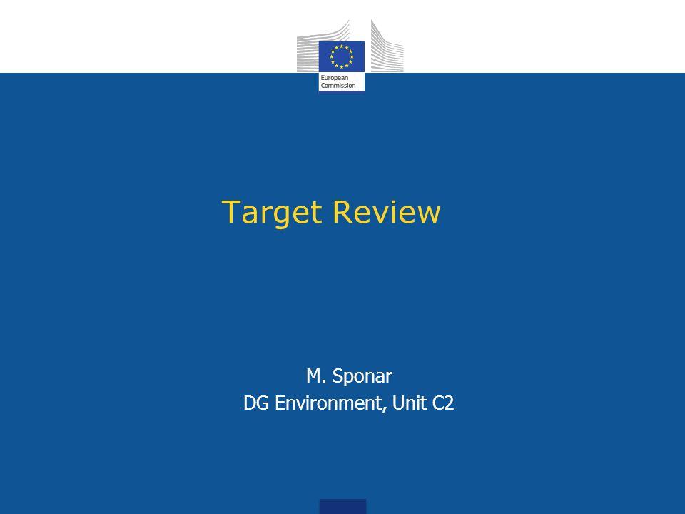 Target Review M. Sponar DG Environment, Unit C2