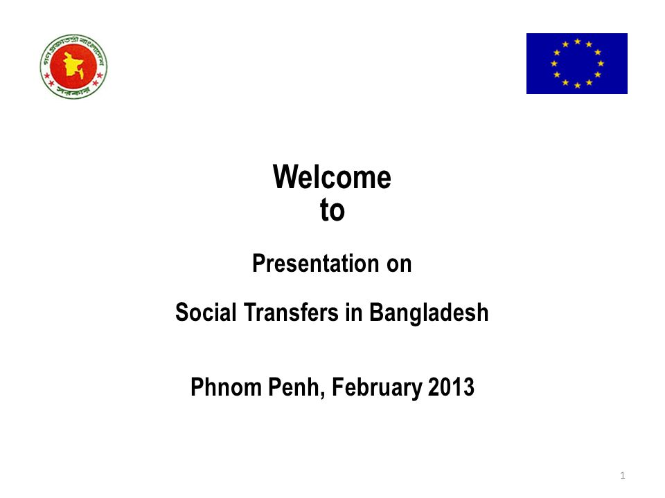 Welcome to Presentation on Social Transfers in Bangladesh Phnom Penh, February 2013 1