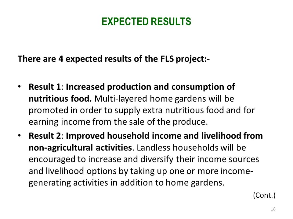 EXPECTED RESULTS 18 There are 4 expected results of the FLS project:- Result 1: Increased production and consumption of nutritious food. Multi-layered