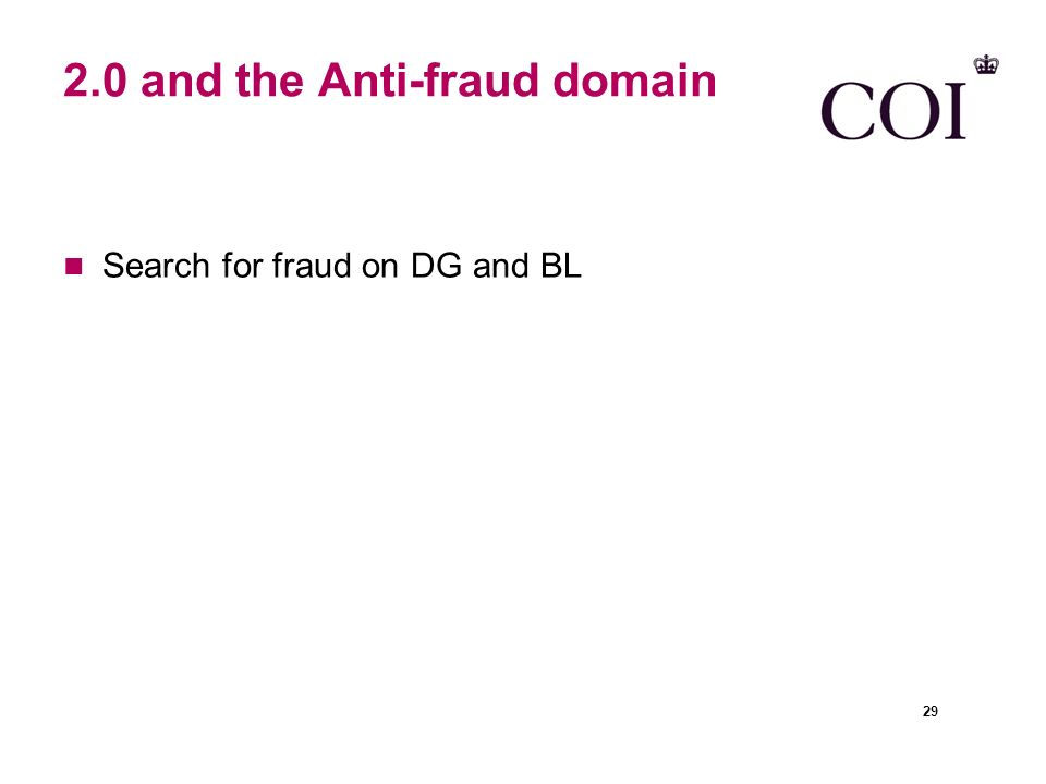 2.0 and the Anti-fraud domain Search for fraud on DG and BL 29