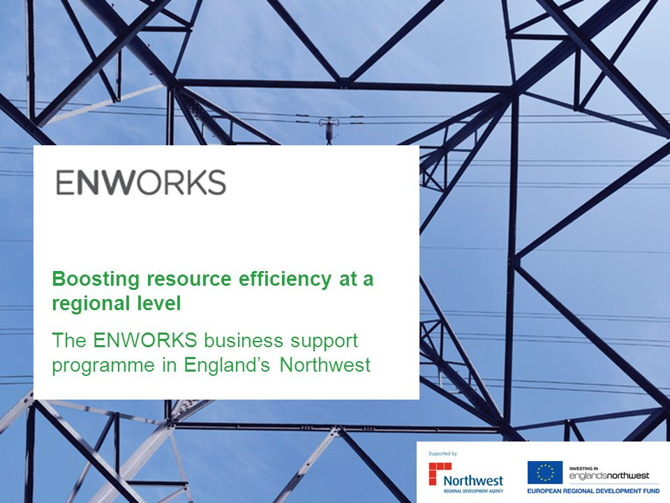 Boosting resource efficiency at a regional level The ENWORKS business support programme in Englands Northwest