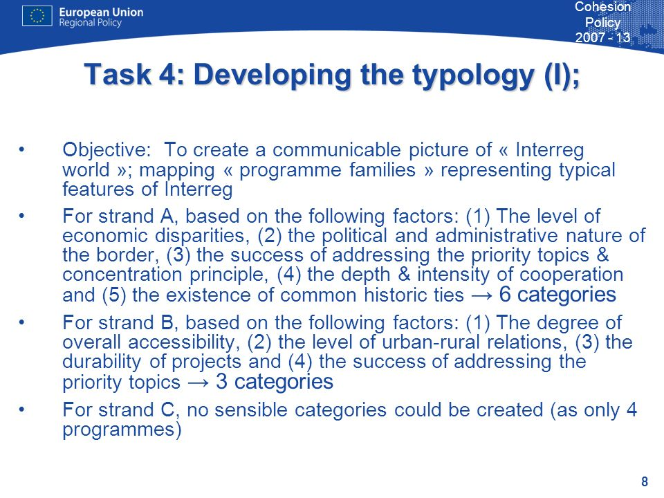 8 Cohesion Policy 2007 - 13 Task 4: Developing the typology (I); Objective: To create a communicable picture of « Interreg world »; mapping « programm