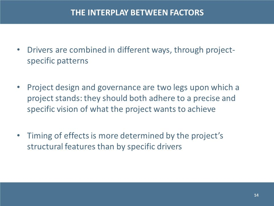Drivers are combined in different ways, through project- specific patterns Project design and governance are two legs upon which a project stands: the