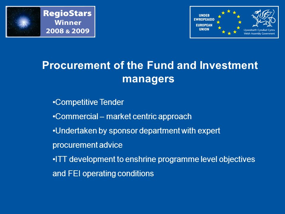 Procurement of the Fund and Investment managers Competitive Tender Commercial – market centric approach Undertaken by sponsor department with expert p