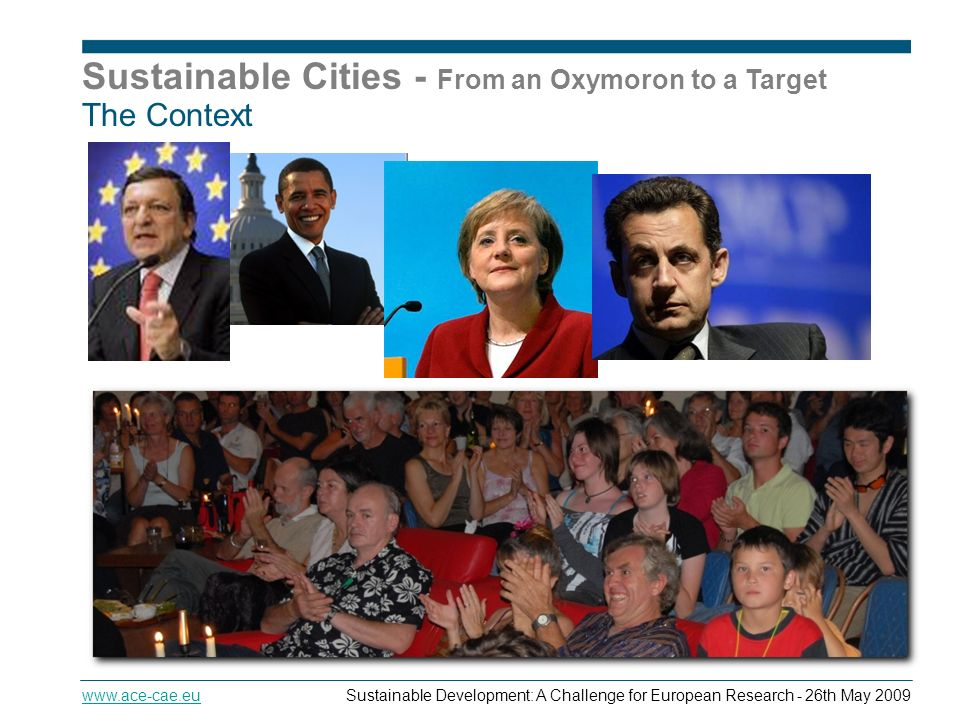 Sustainable Cities - From an Oxymoron to a Target   Development: A Challenge for European Research - 26th May 2009 The Context