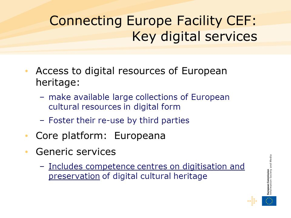 Connecting Europe Facility CEF: Key digital services Access to digital resources of European heritage: –make available large collections of European c