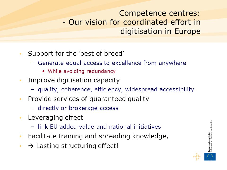 Competence centres: - Our vision for coordinated effort in digitisation in Europe Support for the best of breed –Generate equal access to excellence f
