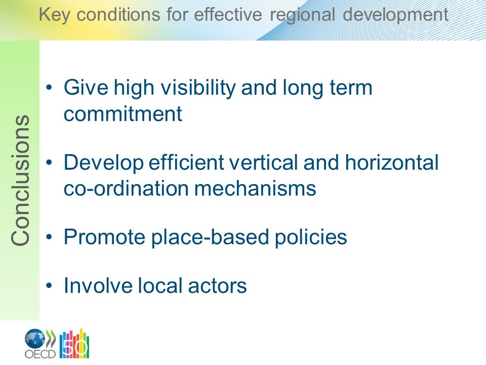 Key conditions for effective regional development Give high visibility and long term commitment Develop efficient vertical and horizontal co-ordinatio