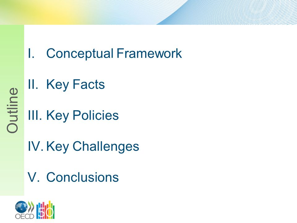 I.Conceptual Framework II.Key Facts III.Key Policies IV.Key Challenges V.Conclusions Outline