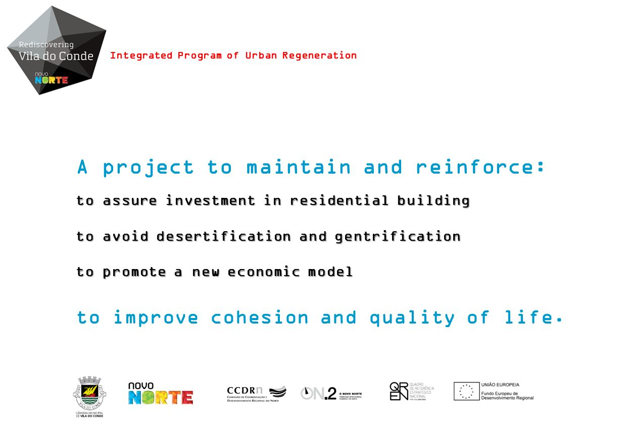 A project to maintain and reinforce: to assure investment in residential building to avoid desertification and gentrification to promote a new economic model to improve cohesion and quality of life.