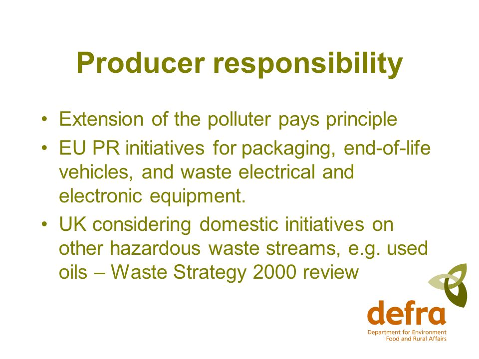 Producer responsibility Extension of the polluter pays principle EU PR initiatives for packaging, end-of-life vehicles, and waste electrical and electronic equipment.