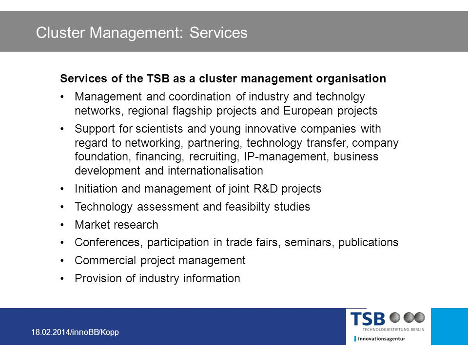 18.02.2014/innoBB/Kopp Cluster Management: Services Services of the TSB as a cluster management organisation Management and coordination of industry a