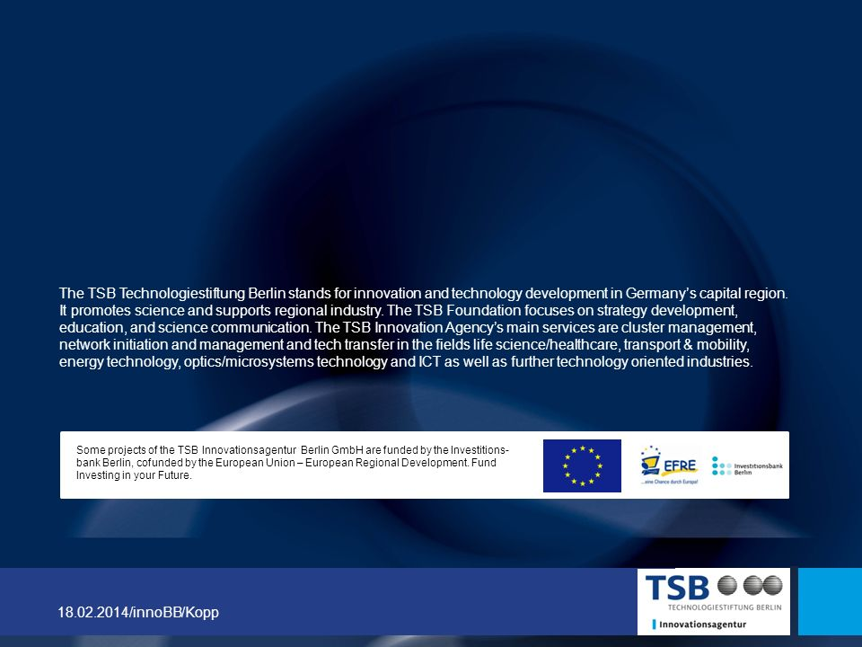 18.02.2014/innoBB/Kopp The TSB Technologiestiftung Berlin stands for innovation and technology development in Germanys capital region. It promotes sci