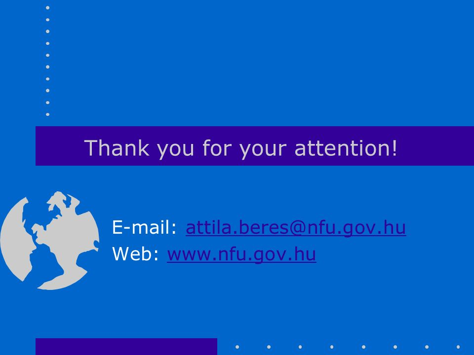 Thank you for your attention! E-mail: attila.beres@nfu.gov.huattila.beres@nfu.gov.hu Web: www.nfu.gov.huwww.nfu.gov.hu