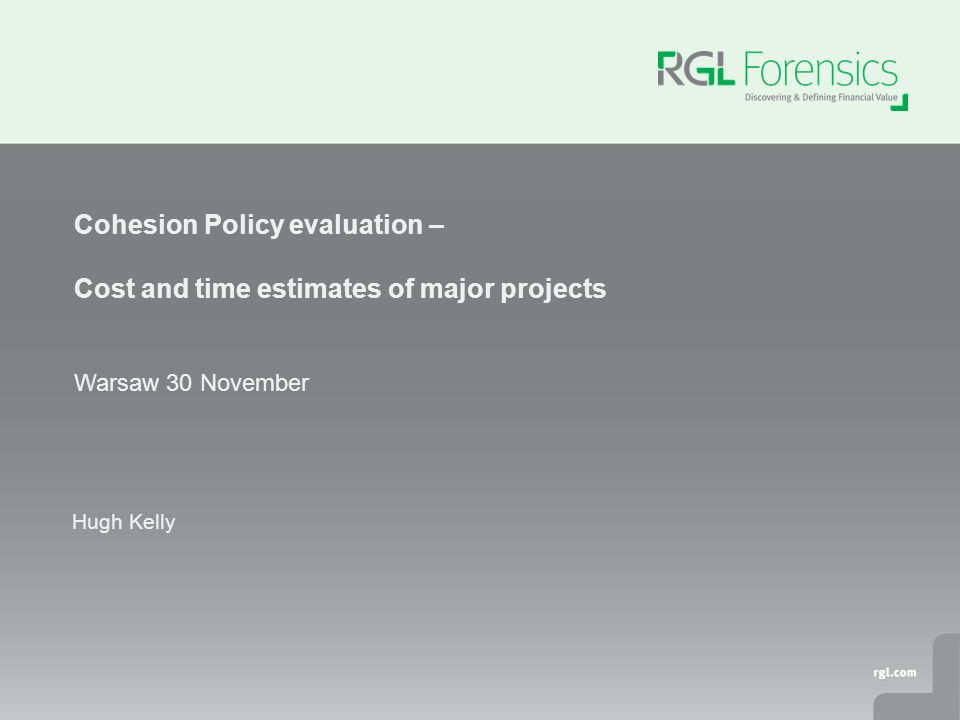 Hugh Kelly Cohesion Policy evaluation – Cost and time estimates of major projects Warsaw 30 November