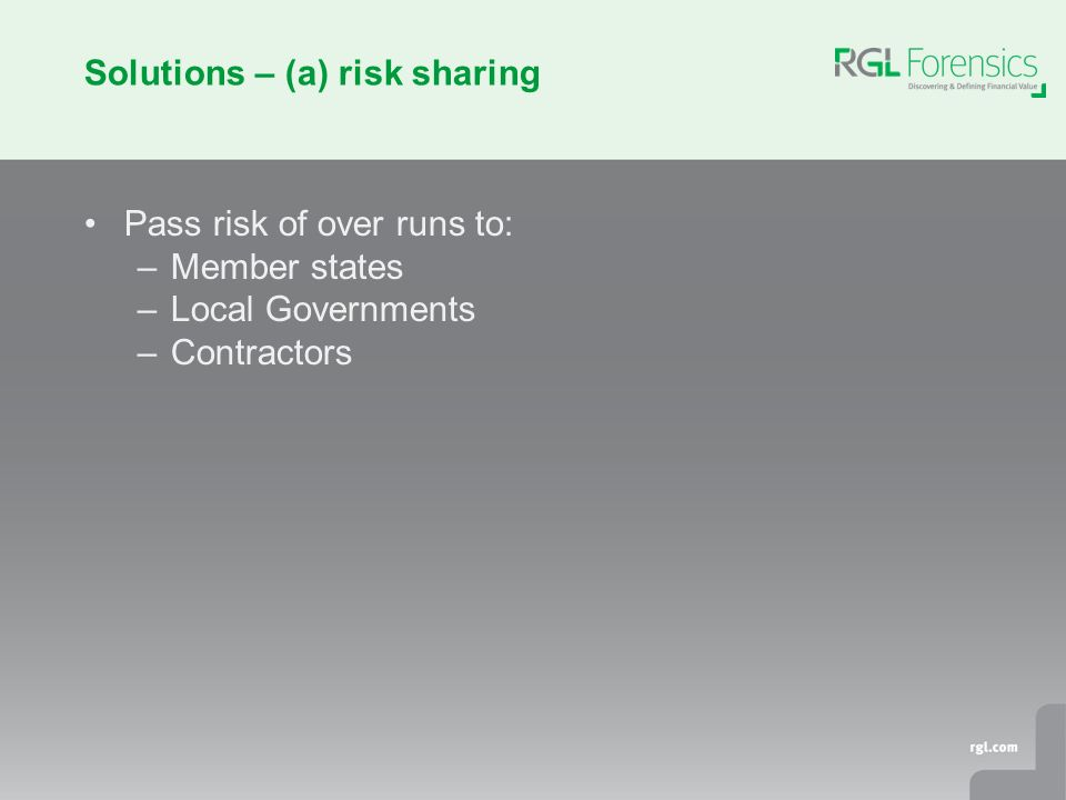 Solutions – (a) risk sharing Pass risk of over runs to: –Member states –Local Governments –Contractors