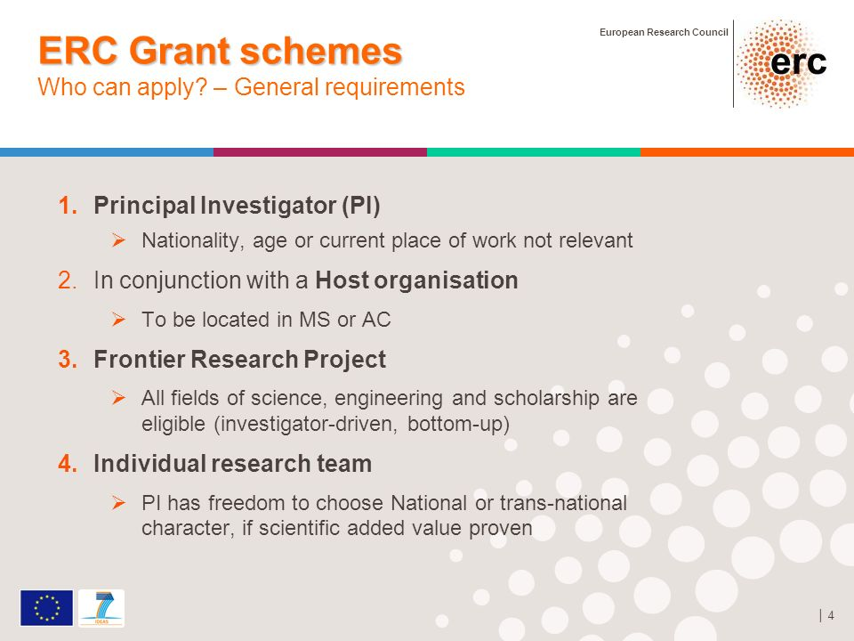 European Research Council 4 ERC Grant schemes ERC Grant schemes Who can apply? – General requirements 1.Principal Investigator (PI) Nationality, age o