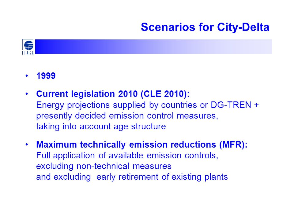 Scenarios for City-Delta 1999 Current legislation 2010 (CLE 2010): Energy projections supplied by countries or DG-TREN + presently decided emission co