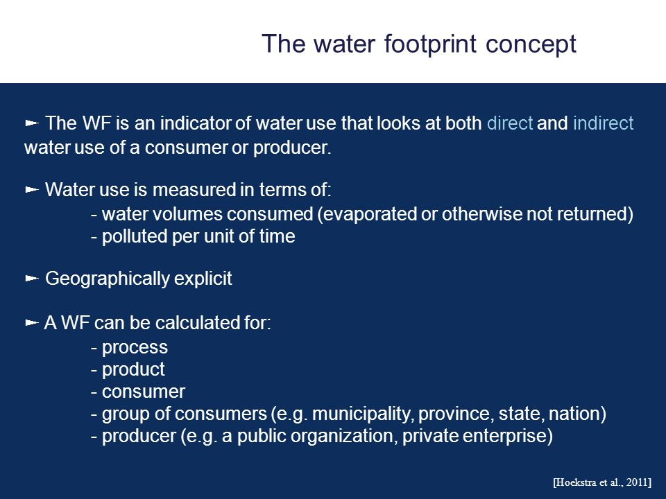 The water footprint concept The WF is an indicator of water use that looks at both direct and indirect water use of a consumer or producer.