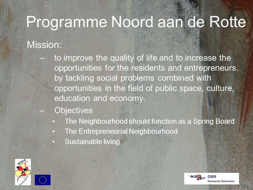 Programme Noord aan de Rotte Mission: –to improve the quality of life and to increase the opportunities for the residents and entrepreneurs.