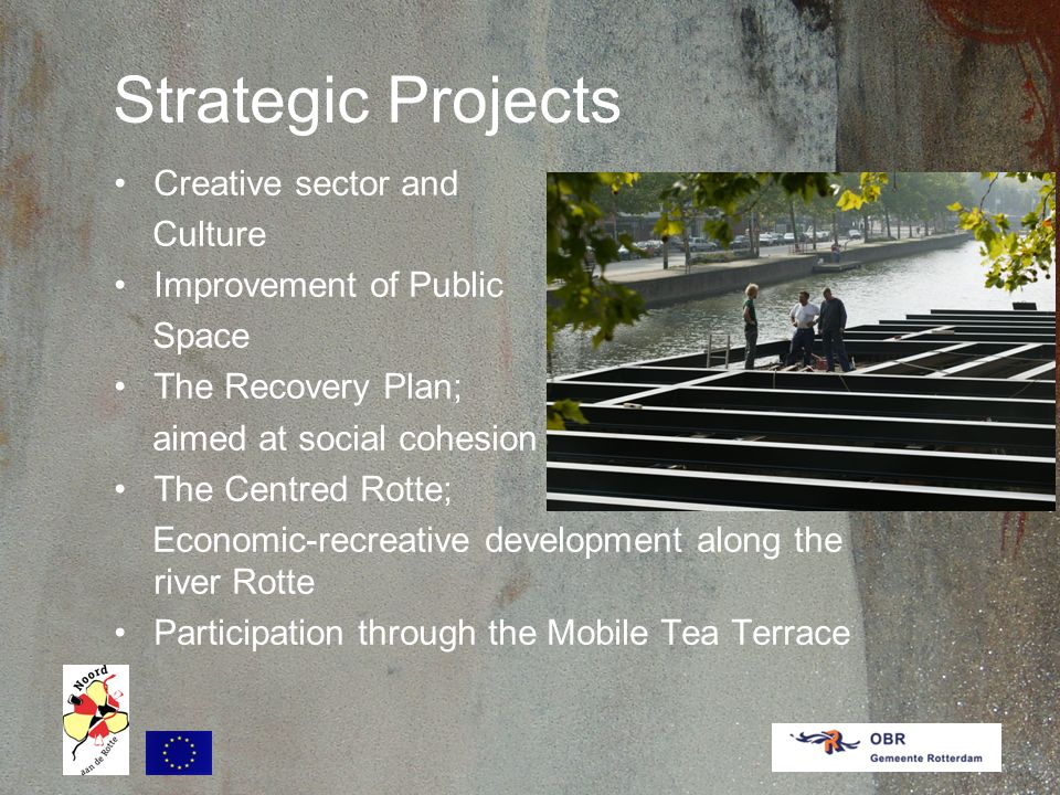 Strategic Projects Creative sector and Culture Improvement of Public Space The Recovery Plan; aimed at social cohesion The Centred Rotte; Economic-recreative development along the river Rotte Participation through the Mobile Tea Terrace
