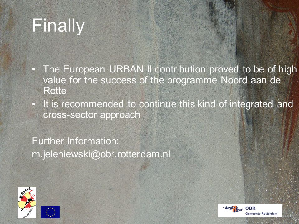 Finally The European URBAN II contribution proved to be of high value for the success of the programme Noord aan de Rotte It is recommended to continue this kind of integrated and cross-sector approach Further Information: m.jeleniewski@obr.rotterdam.nl