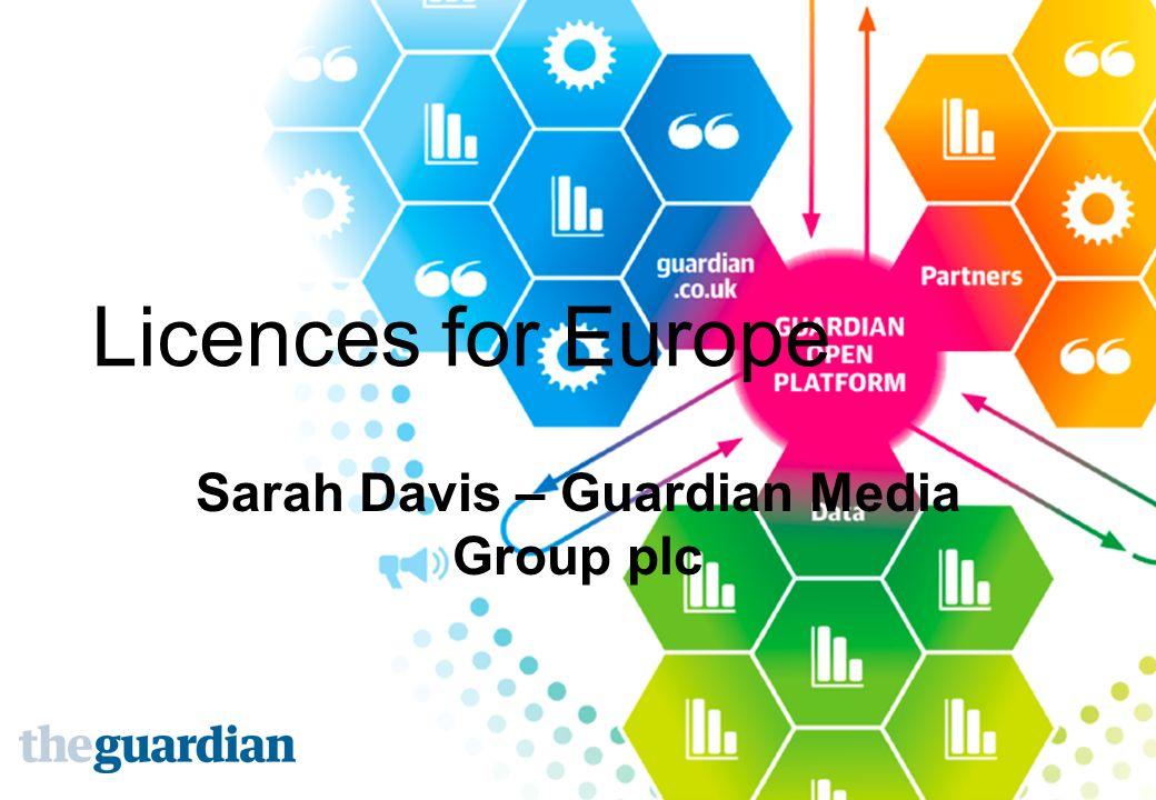 Licences for Europe Sarah Davis – Guardian Media Group plc