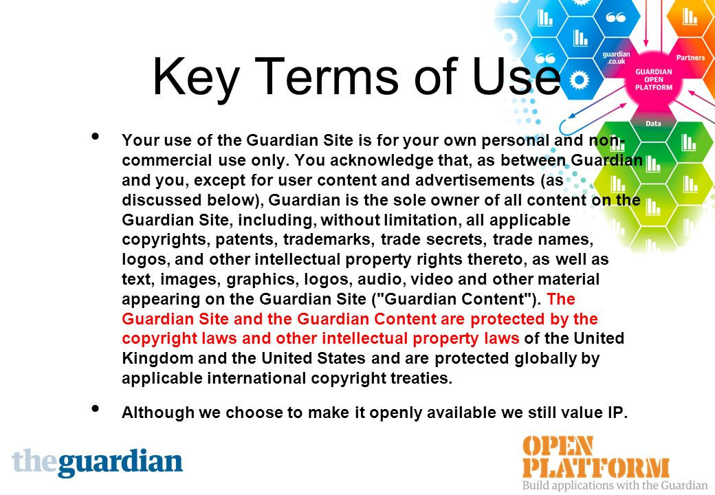 Key Terms of Use Your use of the Guardian Site is for your own personal and non- commercial use only.